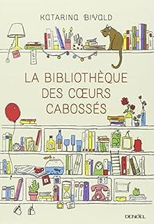 La bibliothèque des coeurs cabossés : roman