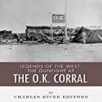 Legends of the West: The Gunfight at the O.K. Corral |  Charles River Editors