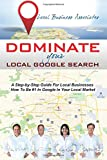 img - for Dominate Your Local Google Search: A Step-by-Step Guide For Local Businesses; How To Be #1 In Google In Your Local Market book / textbook / text book
