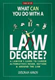 What Can You Do With a Law Degree?: A Lawyers' Guide to Career Alternatives Inside, Outside & Around the Law (0940675463) by Deborah Arron