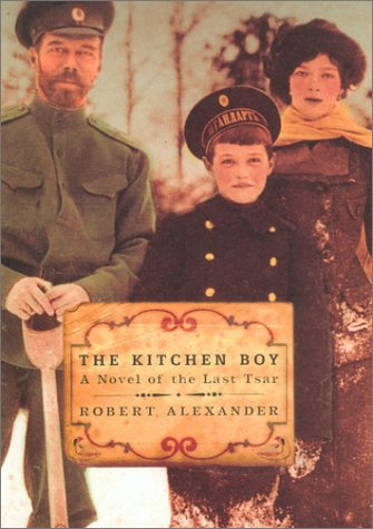 The Kitchen Boy: A Novel of the Last Tsar, Alexander, Robert
