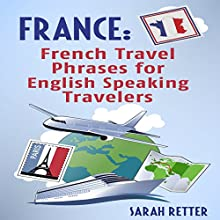 France: French Travel Phrases for English Speaking Travelers Audiobook by Sarah Retter Narrated by Amanda Parrotte