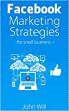 Facebook Marketing Strategies for Small Businesses