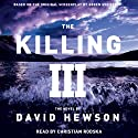 The Killing 3 Audiobook by David Hewson Narrated by Christian Rodska