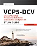 VCP5-DCV VMware Certified Professional-Data Center Virtualization on vSphere 5.5 Study Guide: VCP-550