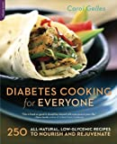 The Diabetes Cooking for Everyone: 250 All-Natural, Low-Glycemic Recipes to Nourish and Rejuvenate