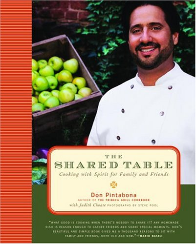 The Shared Table: Cooking with Spirit for Family and Friends by Don Pintabona, Judith Choate
