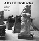 img - for Alfred Hrdlicka: Sculptures Drawings Prints 1945-1997 book / textbook / text book