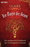 Image de Die Magie der Hexen: Das umfassende Handbuch der weißmagischen Künste