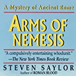 Arms of Nemesis: A Novel of Ancient Rome (       UNABRIDGED) by Steven Saylor Narrated by Scott Harrison