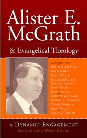 Alister E. McGrath and Evangelical Theology: A Dynamic Engagement