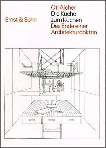 buy die küche zum kochen: das ende einer architekturdoktrin book ... - Otl Aicher Die Küche Zum Kochen
