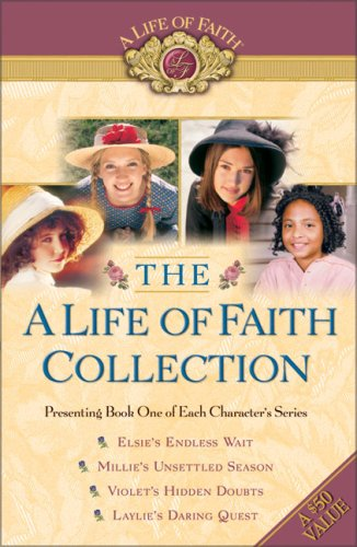 The (A Life of Faith® Collection): Elsie's Endless Wait/ Millie's Unsettled Season/ Violet's Hidden Doubts/ Laylie's Daring Quest, Martha Finley, Kersten Hamilton