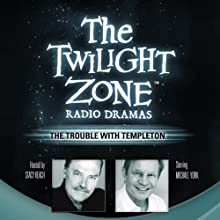 The Trouble with Templeton: The Twilight Zone Radio Dramas  by E. Jack Neuman Narrated by Michael York