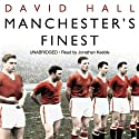 Manchester's Finest (       UNABRIDGED) by David Hall Narrated by Jonathan Keeble