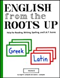 English from the Roots Up, Vol. 2: Help for Reading, Writing, Spelling, and S.A.T. Scores