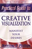 Practical Guide to Creative Visualization: Proven Techniques to Shape Your Destiny