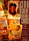 300 Great Baseball Cards of the 20th Century: A Historical Tribute by the Hobby