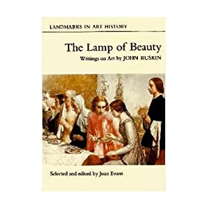 The Lamp of Beauty: Writings on Art John Ruskin and Joan Evans