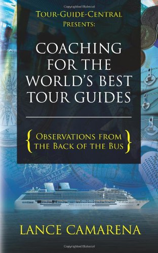 Tour-Guide-Central Presents: Coaching for the World's Best Tour Guides: Observations from the Back of the Bus