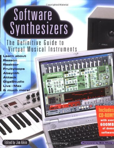 Software Synthesizers: The Definitive Guide to Virtual Musical Instruments