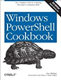 Windows PowerShell Cookbook: The Complete Guide to Scripting Microsoft's Command Shell