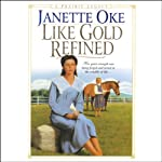 Like Gold Refined: Prairie Legacy, Book 4 (       UNABRIDGED) by Janette Oke Narrated by Marguerite Gavin