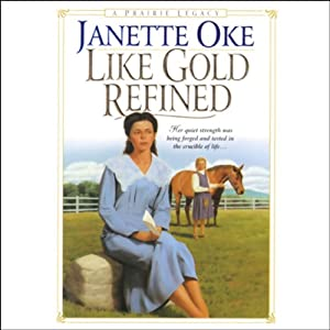 Like Gold Refined: Prairie Legacy, Book 4 | [Janette Oke]