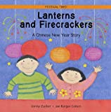 Lanterns and Firecrackers: A Chinese New Year Story (Festival Time!) Jonny Zucker