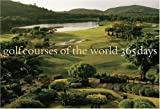 Golf Courses of the World: 365 Days