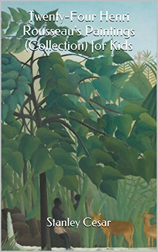 Twenty-Four Henri Rousseau's Paintings (Collection) for Kids by Stanley Cesar