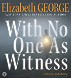 Elizabeth A. George With No One as Witness CD: With No One as Witness CD (Thomas Lynley and Barbara Havers Novels)