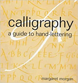 Calligraphy A Guide To Hand Lettering Handmade