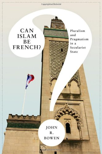 Can Islam Be French?: Pluralism and Pragmatism in a Secularist...