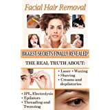 Facial Hair Removal: Biggest Secretes Finally Revealed (Cosmetics Biggest Secrets Finally Revealed Book 1) ~ Amy Steven