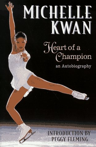 Michelle Kwan: Heart of a Champion : An Autobiography