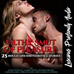 Filthy Smut of Pleasure: 25 Rough and Dirty Eroticas | Desiree Divine,Sadie Sensual,Lanora Ryan,Ginger James,Nora Wicked,Cammie Cunning