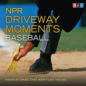 NPR Driveway Moments: Baseball: Radio Stories That Won't Let You Go | [NPR]