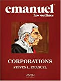 Emanuel Law Outlines: Corporations (0735551812) by Emanuel, Steven L.