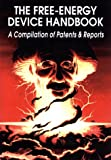 The Free-Energy Device Handbook: A Compilation of Patents & Reports (Lost Science (Adventures Unlimited Press))