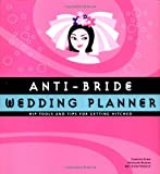 img - for Anti-Bride Wedding Planner: Hip Tools and Tips for Getting Hitched book / textbook / text book