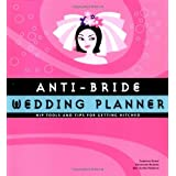 Anti-bride Wedding Planner: Hip Tips and Tools for Getting Hitchedby Carolyn Gerin