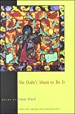She Didnt Mean To Do It (Pitt Poetry Series)