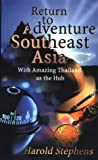 Return to Adventure Southeast Asia: With Amazing Thailand As the Hub
