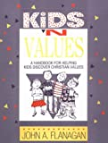 Kids 'n Values: A Handbook for Helping Kids Discover Christian Values (0892434112) by Flanagan, John