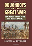 Doughboys on the Great War: How American Soldiers Viewed Their Military Experience (Modern War Studies)