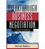 img - for [(Breakthrough Business Negotiation: A Toolbox for Managers )] [Author: Michael D. Watkins] [Jan-2010] book / textbook / text book