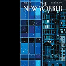The New Yorker, December 24 & 31, 2007 Part 1 (John Lahr, Elizabeth Kolbert, Lizzie Widdicombe) Periodical by Elizabeth Kolbert, Lizzie Widdicombe, James Surowiecki, Mimi Sheraton, David Remnick, John Lahr, Sasha Frere-Jones, Hilton Als, Anthony Lane Narrated by Todd Mundt
