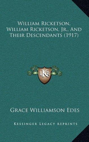 William Ricketson, William Ricketson, JR., and Their Descendwilliam Ricketson, William Ricketson, JR., and Their Descendants (1917) Ants (1917)