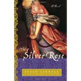 The Silver Rose: A Novelby Susan Carroll